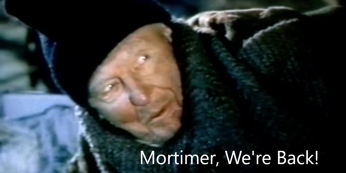 Mortimer. We're back!